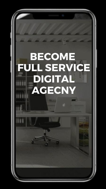 BECOME FULL SERVICE DIGITAL AGECNY